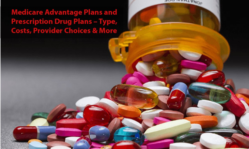 Medicare-Advantage-Plans-And-Prescription-Drug-Plans–Type-Costs-Provider-Choices-And-More