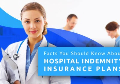 Facts You Should KNow About Hospital Indemnity Plans